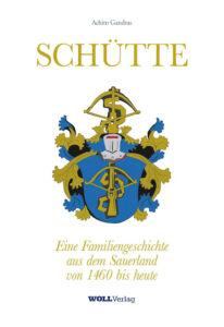 SCHÜTTE - Eine Familiengeschichte aus dem Sauerland. Von 1460 bis heute.