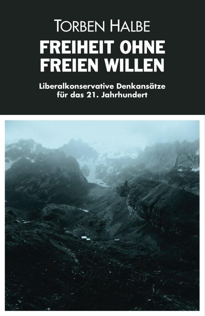 FREIHEIT OHNE FREIEN WILLEN - Liberaltkonservative Denkansätze für das 21. Jahrhundert